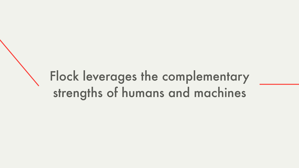 Flock leverages the complementary strengths of ...