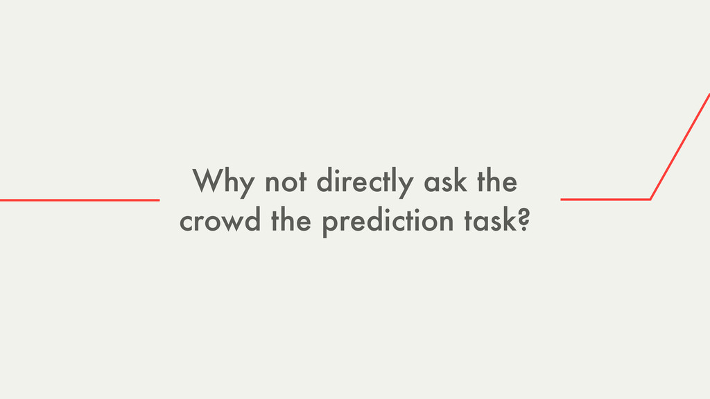 Why not directly ask the crowd the prediction t...