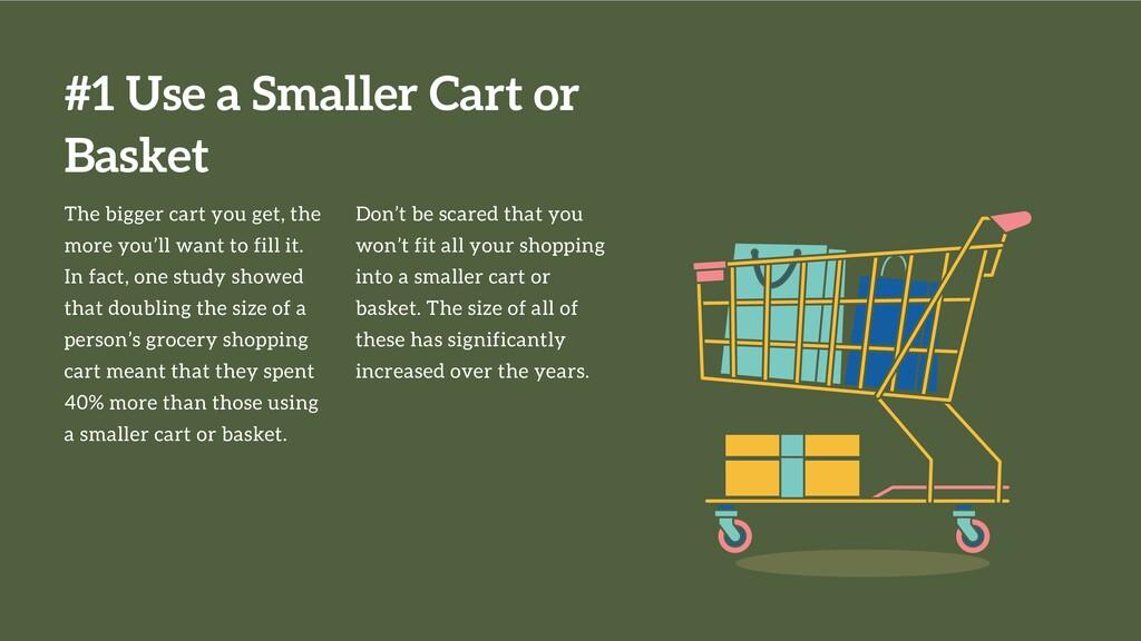 #1 Use a Smaller Cart or Basket The bigger cart...