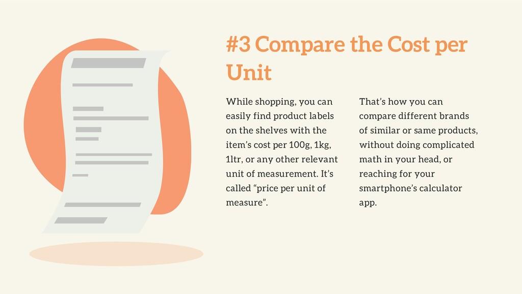 #3 Compare the Cost per Unit While shopping, yo...