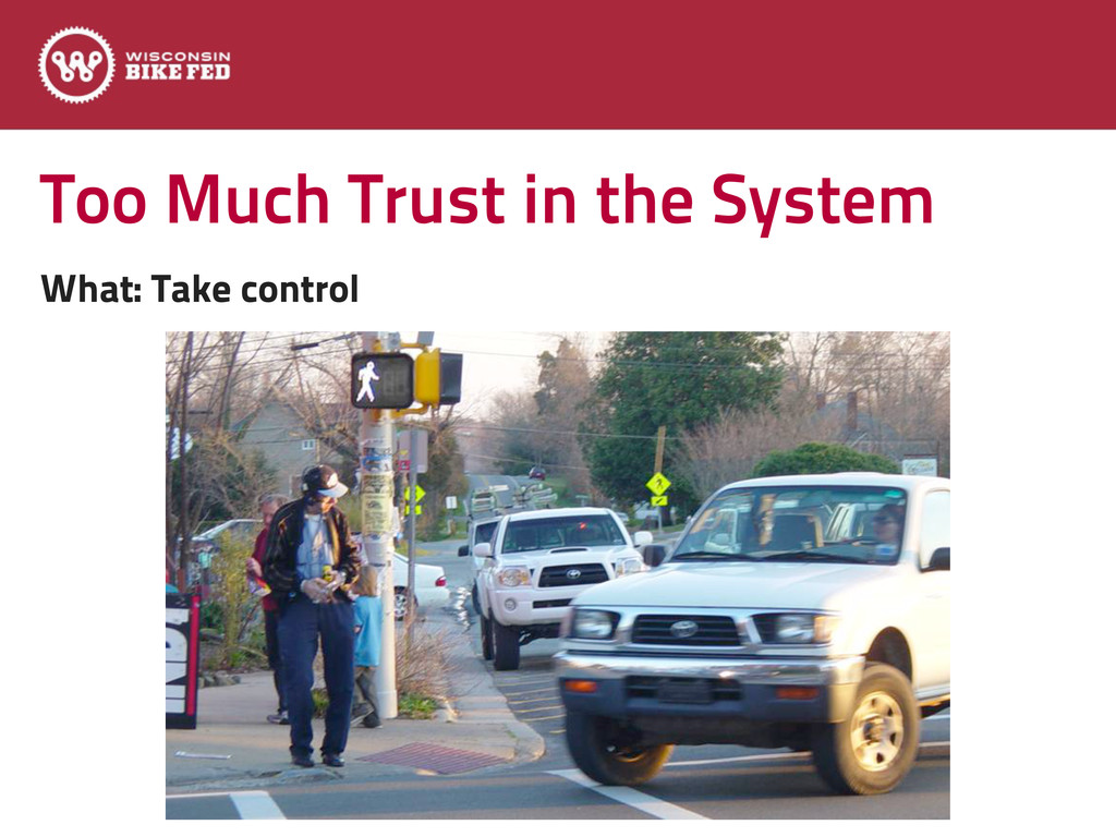 Too Much Trust in the System What: Take control