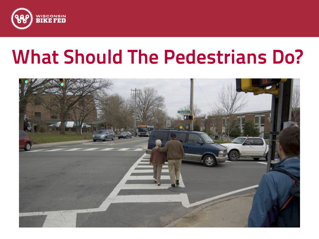 What Should The Pedestrians Do?
