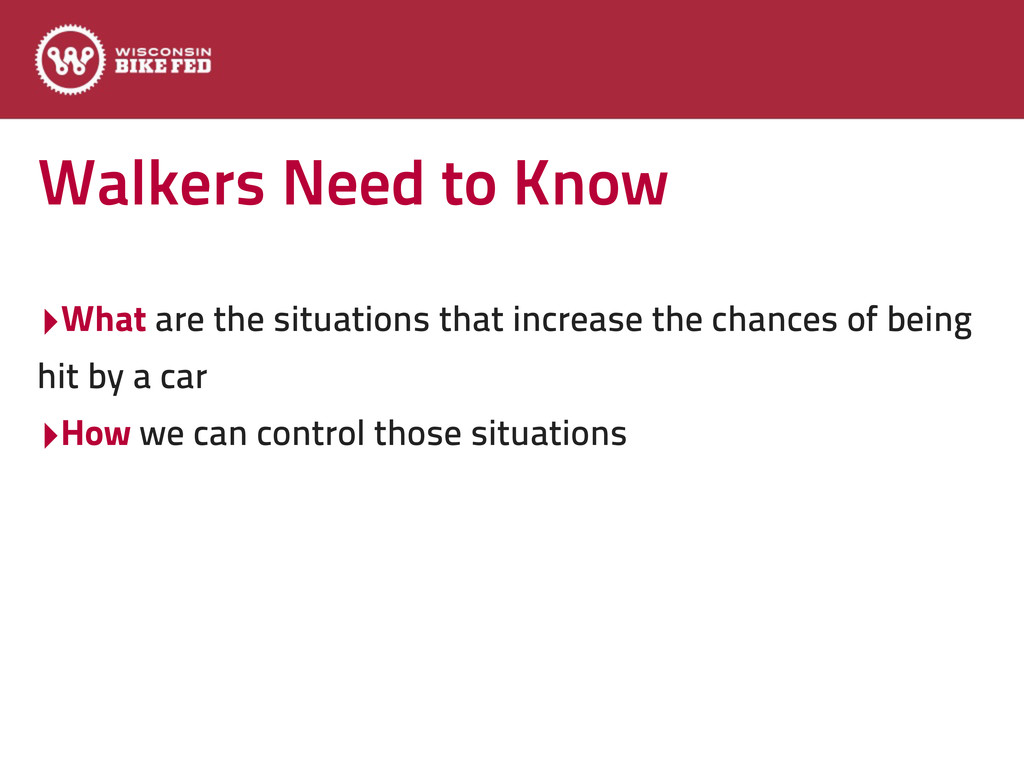 Walkers Need to Know ‣What are the situations t...