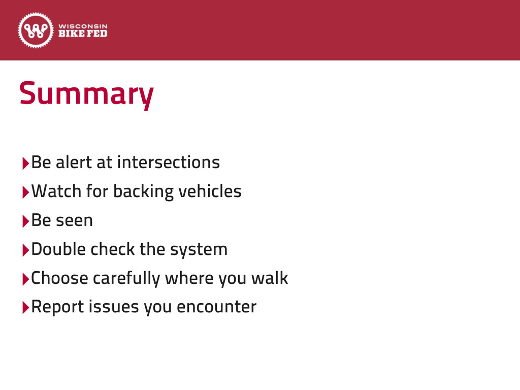Summary ‣Be alert at intersections ‣Watch for b...