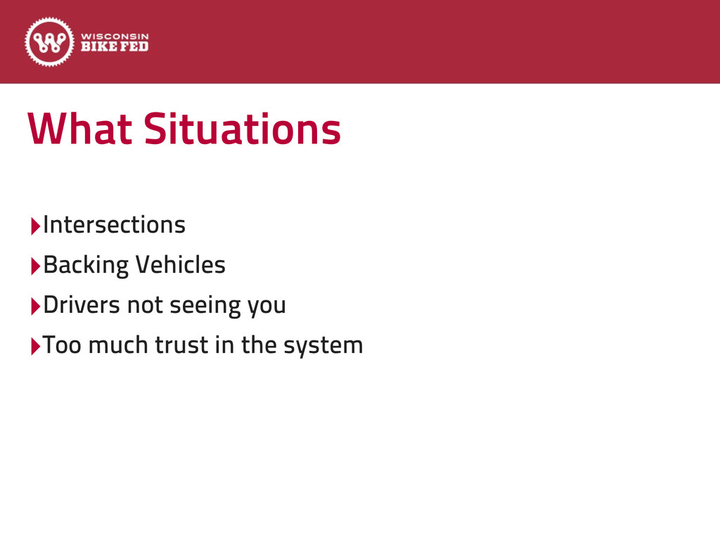 What Situations ‣Intersections ‣Backing Vehicle...