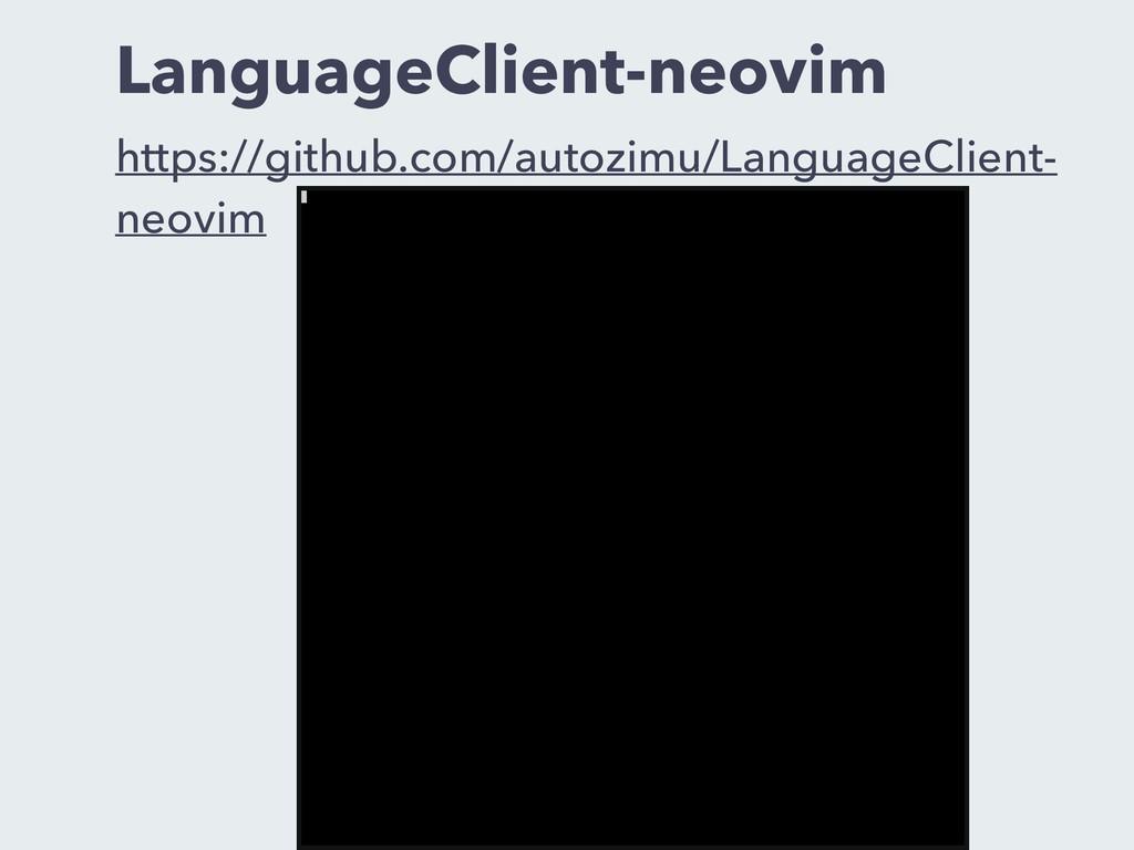 LanguageClient-neovim https://github.com/autozi...