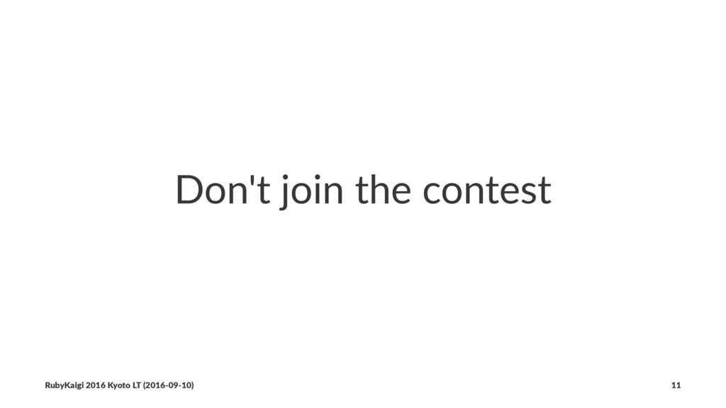 Don't join the contest RubyKaigi 2016 Kyoto LT ...