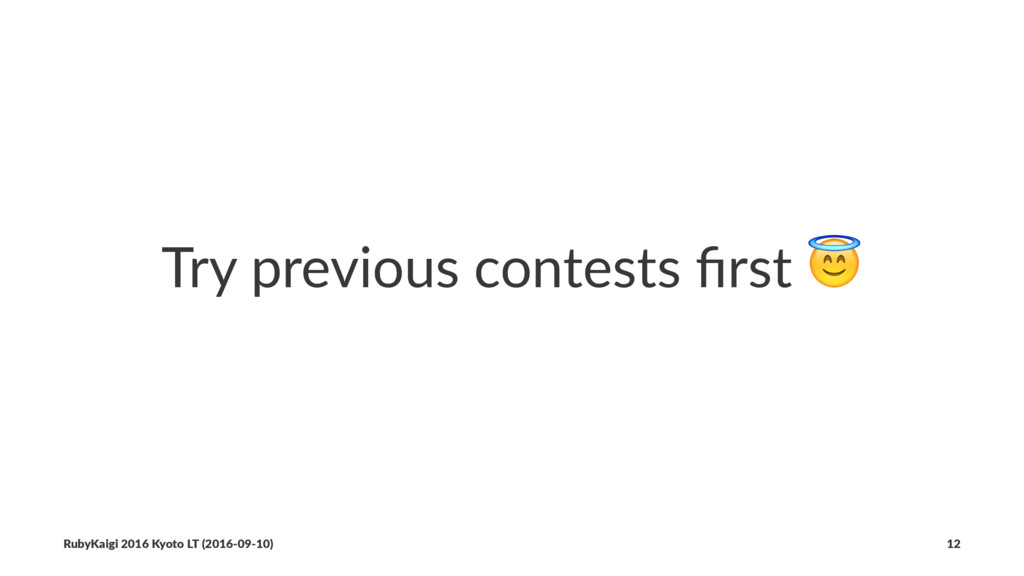 Try previous contests first ! RubyKaigi 2016 Kyo...