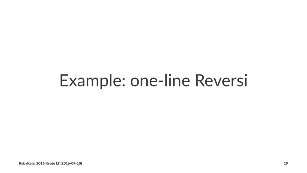 Example: one-line Reversi RubyKaigi 2016 Kyoto ...