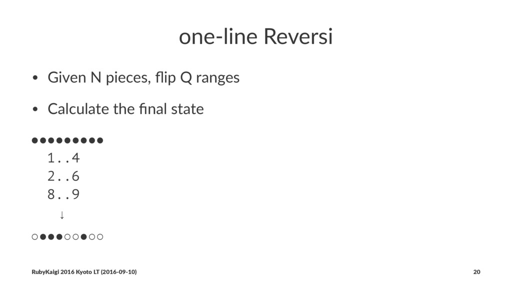 one-line Reversi • Given N pieces, flip Q ranges...