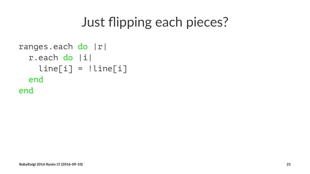 Just flipping each pieces? ranges.each do  r  r....