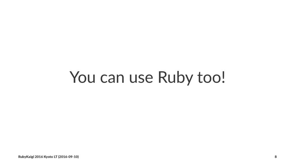 You can use Ruby too! RubyKaigi 2016 Kyoto LT (...