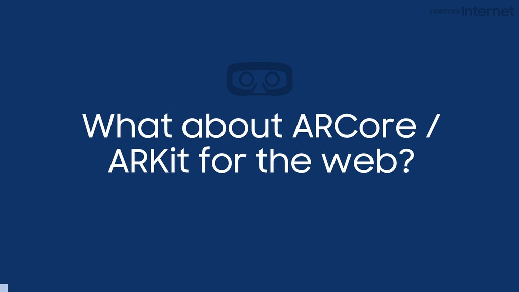 What about ARCore / ARKit for the web?