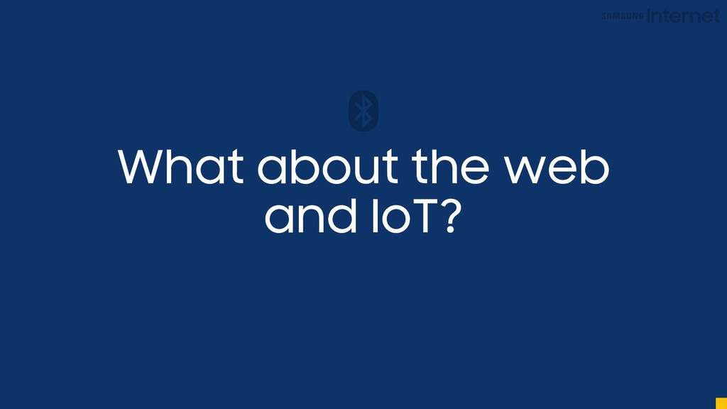 What about the web and IoT?