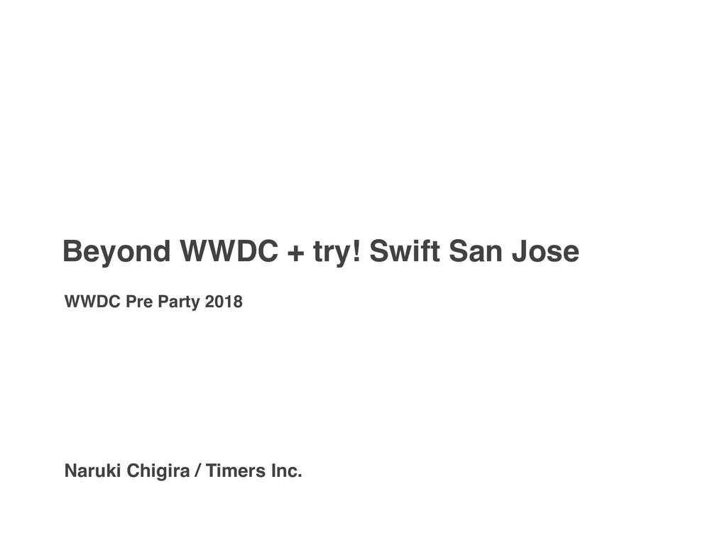Beyond WWDC + try! Swift San Jose WWDC Pre Part...