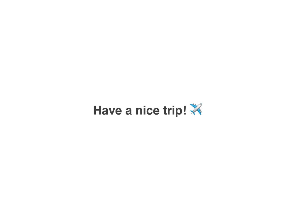 Have a nice trip! ✈