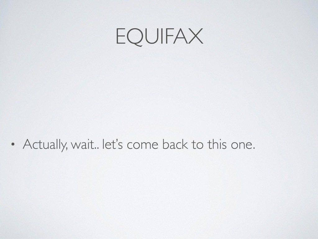 EQUIFAX • Actually, wait.. let's come back to t...