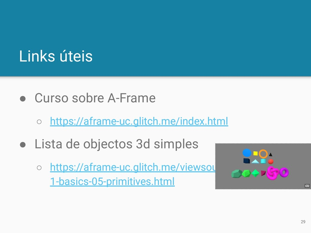 Links úteis ● Curso sobre A-Frame ○ https://afr...