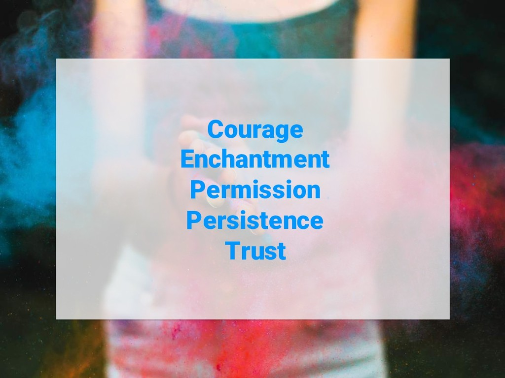 Courage Enchantment Permission Persistence Trust