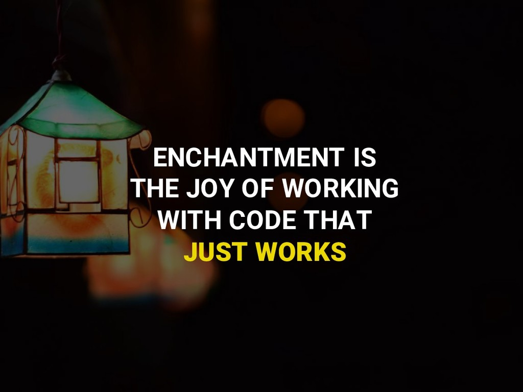 ENCHANTMENT IS THE JOY OF WORKING WITH CODE THA...