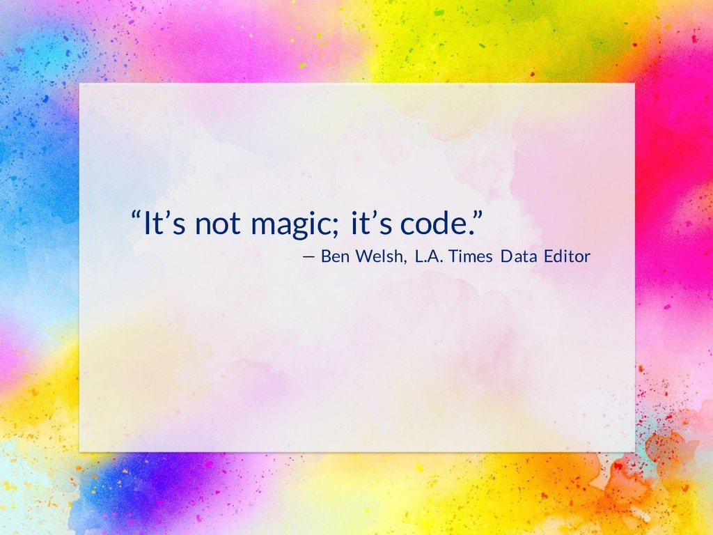"""It's not magic; it's code."" — Ben Welsh, L.A. ..."