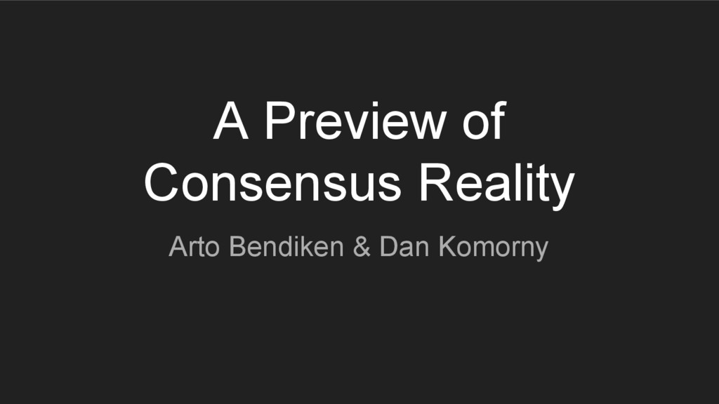 A Preview of Consensus Reality Arto Bendiken & ...