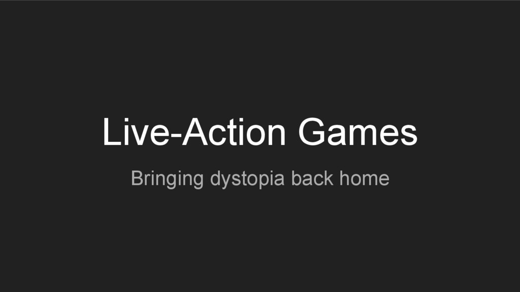 Live-Action Games Bringing dystopia back home