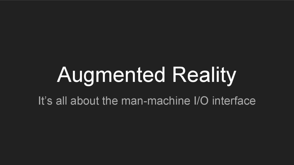 Augmented Reality It's all about the man-machin...