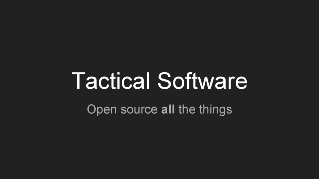 Tactical Software Open source all the things