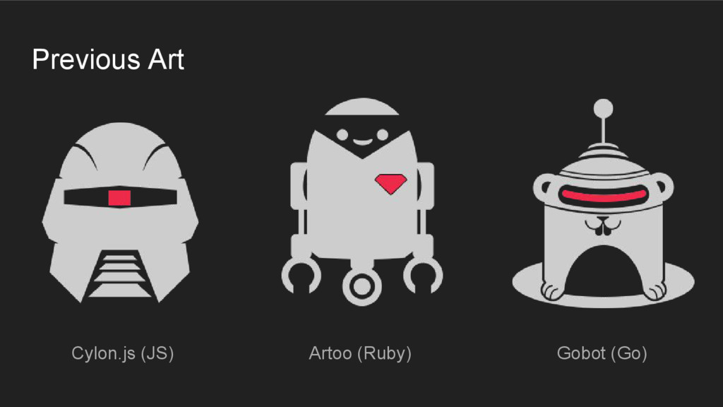 Previous Art Cylon.js (JS) Artoo (Ruby) Gobot (...