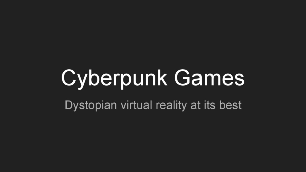 Cyberpunk Games Dystopian virtual reality at it...
