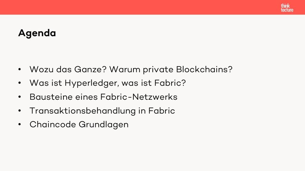 • Wozu das Ganze? Warum private Blockchains? • ...