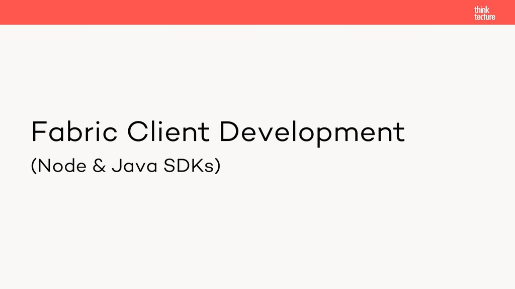 Fabric Client Development (Node & Java SDKs)