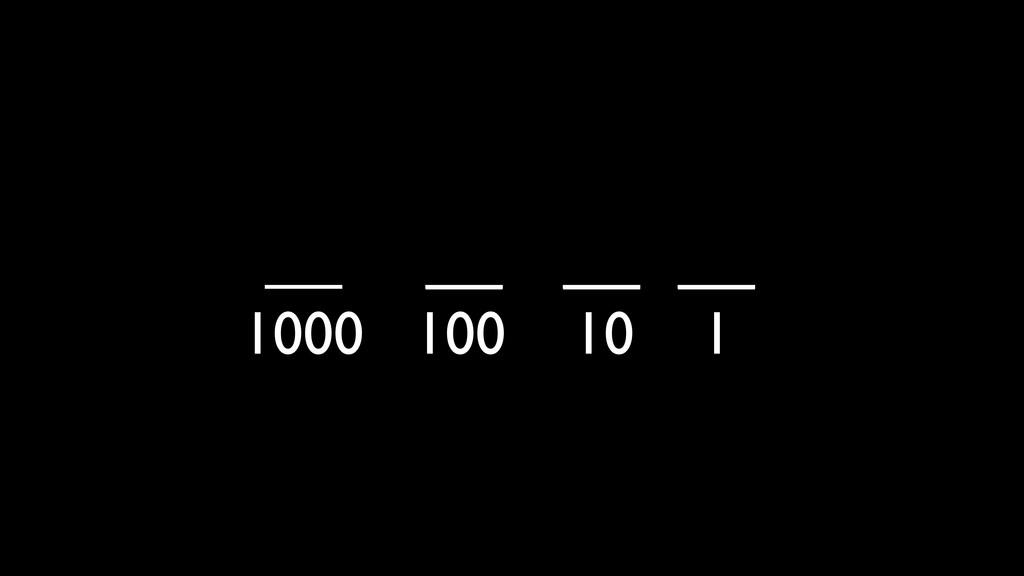 __    __  __  __ 1000 100 10 1