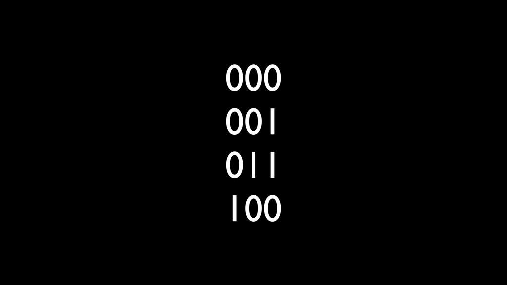 000 001 011 100