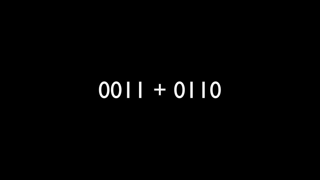 0011 + 0110