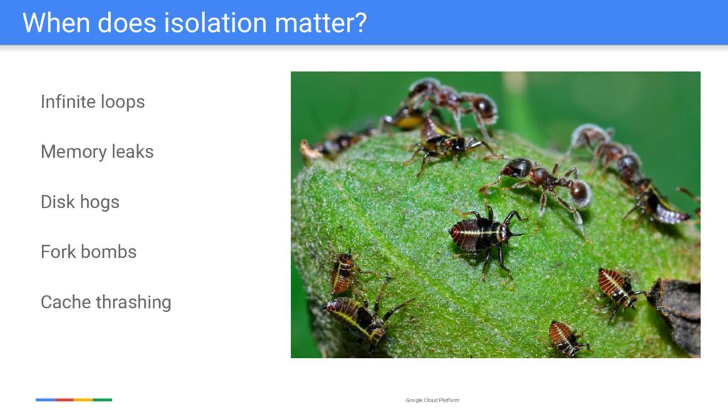 Google Cloud Platform When does isolation matte...