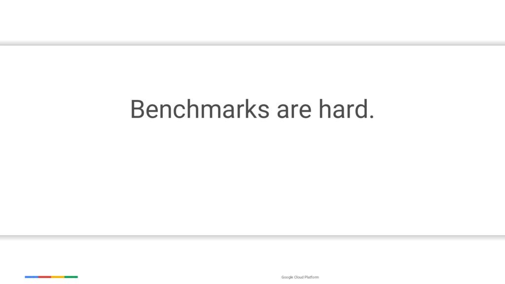 Google Cloud Platform Benchmarks are hard.