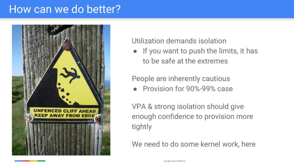 Google Cloud Platform How can we do better? Uti...