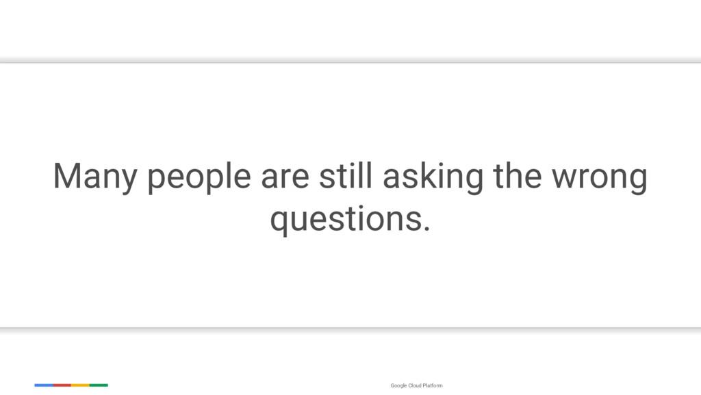 Google Cloud Platform Many people are still ask...