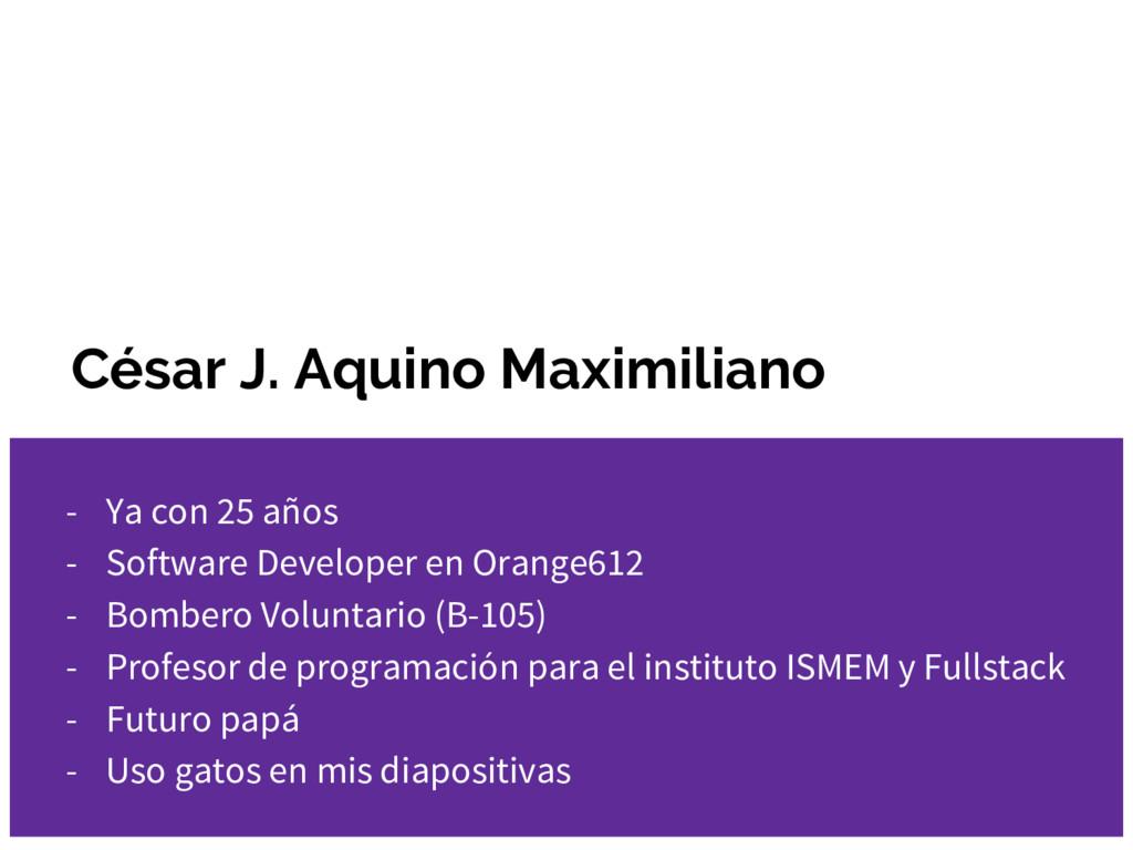 César J. Aquino Maximiliano - Ya con 25 años - ...