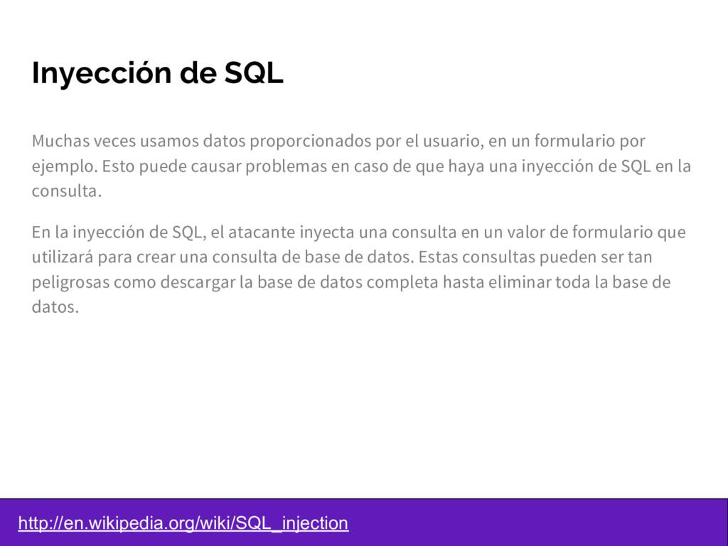 Inyección de SQL Muchas veces usamos datos prop...