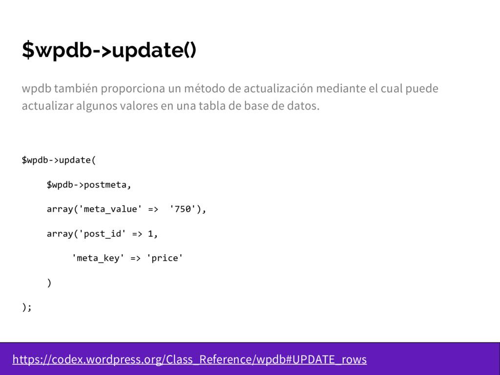 $wpdb->update() wpdb también proporciona un mét...