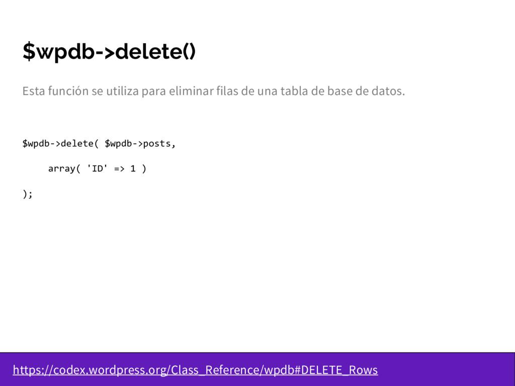 $wpdb->delete() Esta función se utiliza para el...