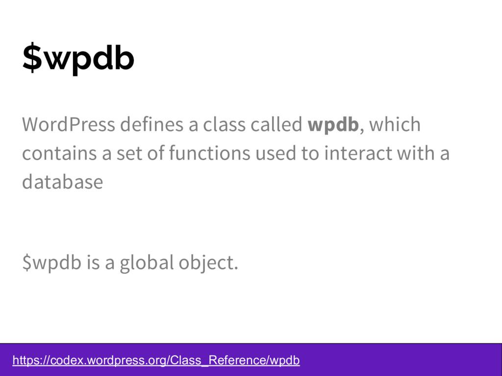 $wpdb WordPress defines a class called wpdb, wh...