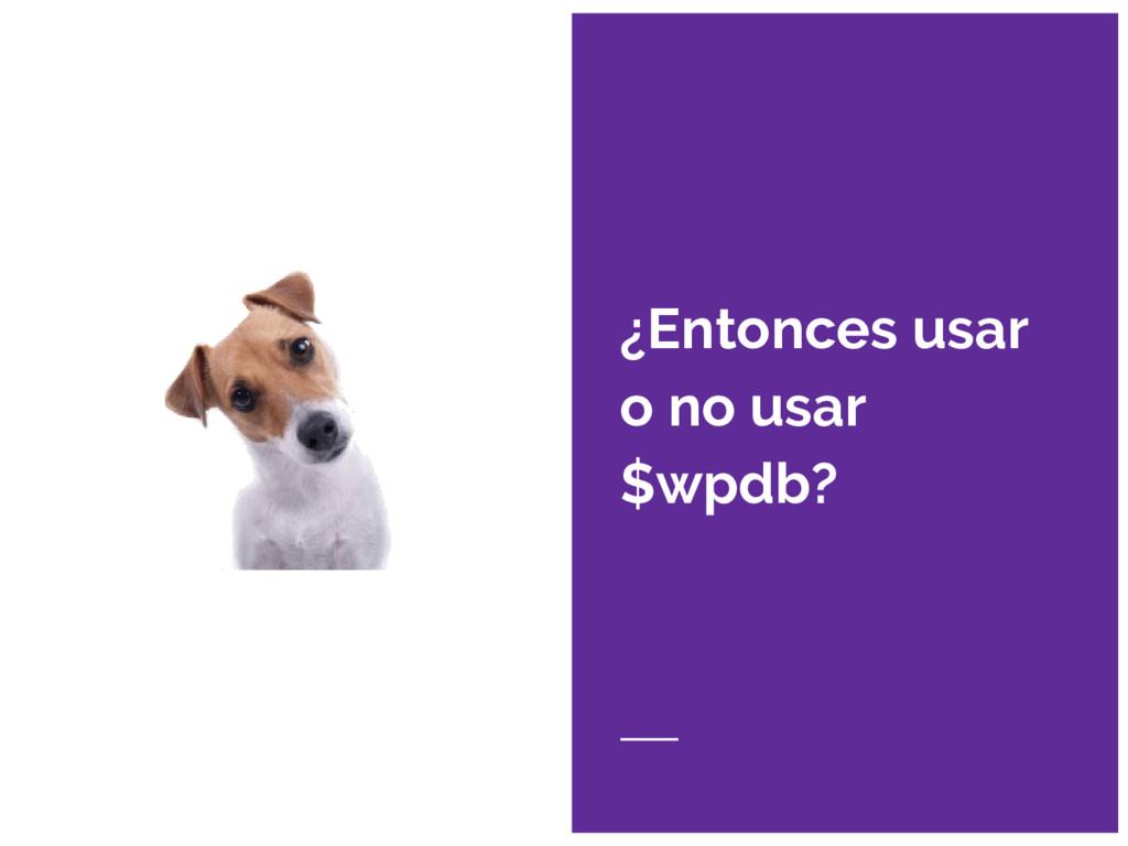 ¿Entonces usar o no usar $wpdb?