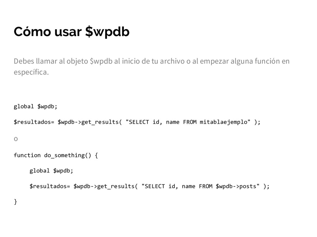 Cómo usar $wpdb Debes llamar al objeto $wpdb al...