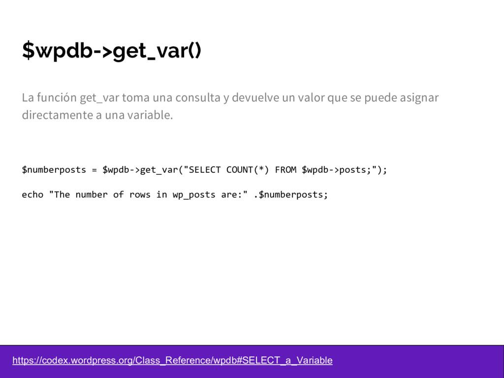 $wpdb->get_var() La función get_var toma una co...