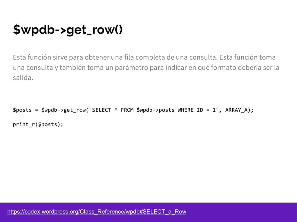 $wpdb->get_row() Esta función sirve para obtene...