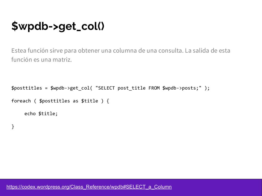$wpdb->get_col() Estea función sirve para obten...